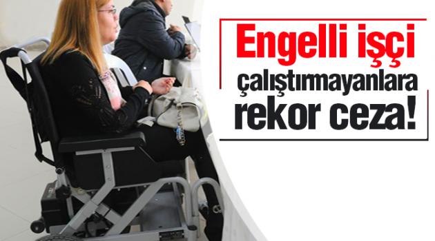 Engelli işçi çalıştırmayanlara rekor ceza!